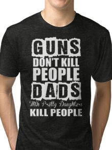 Dad With Daughters Kills People Guns Dont Kills Tri-blend T-Shirt