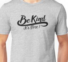 be kind it's free Unisex T-Shirt