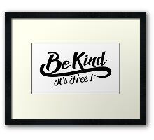 be kind it's free Framed Print