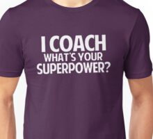 I Coach What's Your Superpower Unisex T-Shirt