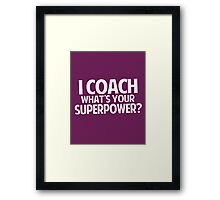 I Coach What's Your Superpower Framed Print