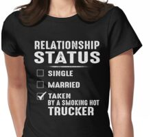 Relationship Status Taken By A Smoking Hot Trucker Womens Fitted T-Shirt