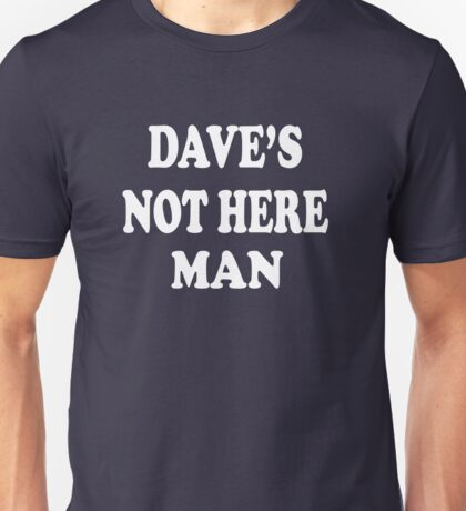Cheech And Chong - Dave's Not Here Man Unisex T-Shirt