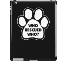 Who Rescued Who iPad Case/Skin