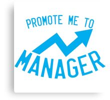 Promote me to manager! Canvas Print