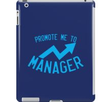 Promote me to manager! iPad Case/Skin