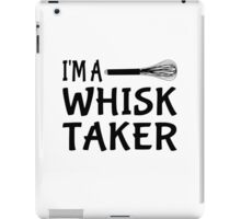 I'm A Whisk Taker iPad Case/Skin