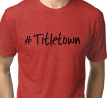 #Titletown  Tri-blend T-Shirt
