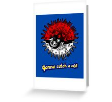 Gonna Catch a Cold! Greeting Card