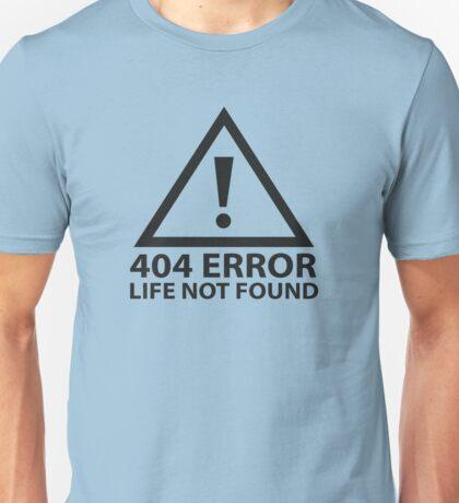 404 Error : Life Not Found Unisex T-Shirt