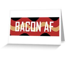 Bacon AF Greeting Card