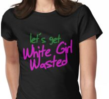 White girl wasted Womens Fitted T-Shirt