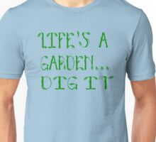 Life's A Garden Dig It - Joe Dirt Quote Unisex T-Shirt