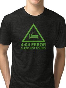 4:04 Error Sleep Not Found Tri-blend T-Shirt