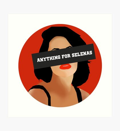 ANYTHING FOR SELENAS Art Print
