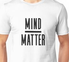 Mind Over Matter - Inspirational Quote Unisex T-Shirt
