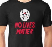 No Lives Matter - Friday The 13th Unisex T-Shirt