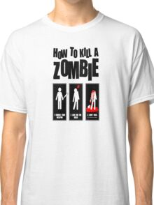 How To Kill A Zombie Classic T-Shirt
