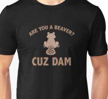 Are You A Beaver? Cuz Dam Unisex T-Shirt