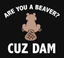 Are You A Beaver? Cuz Dam by DesignFactoryD