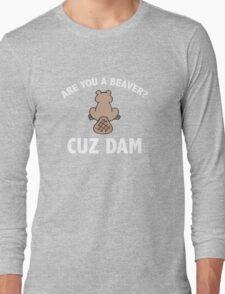 Are You A Beaver? Cuz Dam Long Sleeve T-Shirt