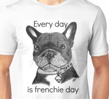 Every day is frenchie day Unisex T-Shirt