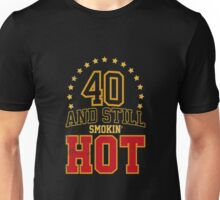 40 Years Old and Still Smokin' HOT Unisex T-Shirt