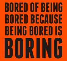 Bored Of Being Bored Because Being Bored Is Boring T-Shirt
