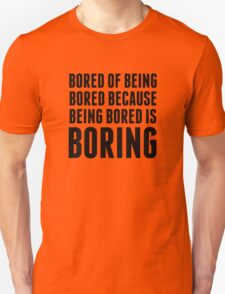 Bored Of Being Bored Because Being Bored Is Boring Unisex T-Shirt