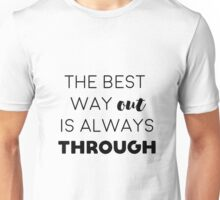The best way out is always through Unisex T-Shirt