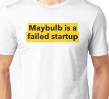 maybulb is a failed startup Unisex T-Shirt