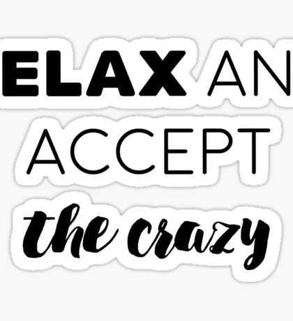 Relax and accept the crazy Sticker