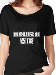 trust me Women's Relaxed Fit T-Shirt