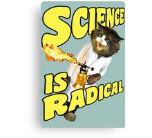 Science is radical -- Cats finally master fire! Canvas Print