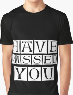 i miss you too  Graphic T-Shirt