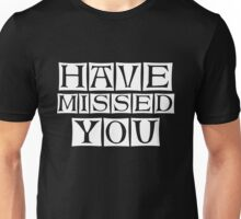 i miss you too  Unisex T-Shirt