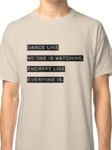 Encrypt like everyone is watching (B&W BG) Classic T-Shirt