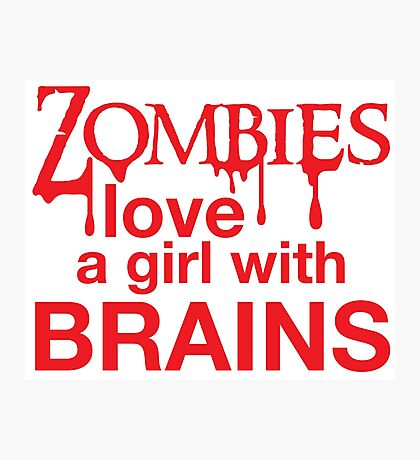 Zombies love a girl with BRAINS Photographic Print