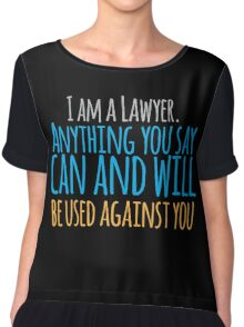 I am a lawyer anything you say can and will be used against you Chiffon Top