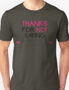 """Thanks for not saying """"show me your tits"""" Unisex T-Shirt"""