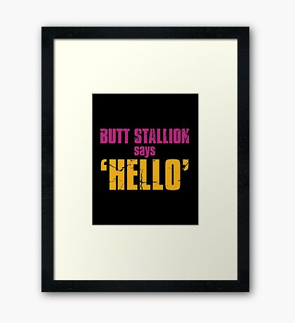 Butt Stallion says 'Hello'  Framed Print