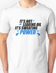 It's not leaking oil, it's sweating power (1) T-Shirt