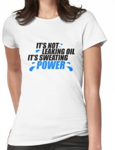 It's not leaking oil, it's sweating power (1) Womens Fitted T-Shirt