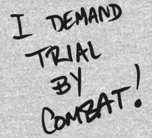 I Demand Trial By Combat by nardesign