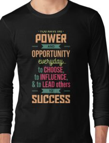 You Have The Power And Opportunity Everyday - Motivation T shirt Long Sleeve T-Shirt