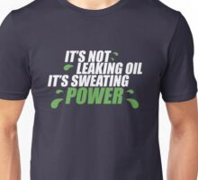 It's not leaking oil, it's sweating power (2) Unisex T-Shirt