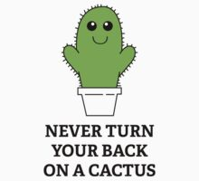 Never Turn Your Back On A Cactus by DesignFactoryD