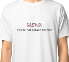 Whatever, you're not Natalie Dormer Classic T-Shirt