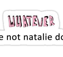 Whatever, you're not Natalie Dormer Sticker