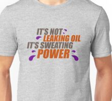 It's not leaking oil, it's sweating power (3) Unisex T-Shirt